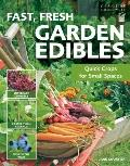 Fast, Fresh Garden Edibles : Quick Crops for Small Spaces