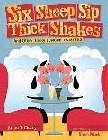 Six Sheep Sip Thick Shakes : And Other Tricky Tongue Twisters