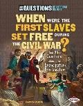 When Were the First Slaves Set Free during the Civil War? : And Other Questions about the Em...
