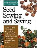 Seed Sowing and Saving Step-By-Step Techniques for Collecting and Growing More Than 100 Vege...