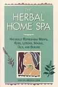 Herbal Home Spa Naturally Refreshing Wraps, Rubs, Lotions, Masks, Oils, and Scrubs
