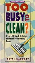 Too Busy to Clean? Over 500 Tips & Techniques to Make Housecleaning Easier