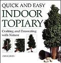 Quick and Easy Indoor Topiary: Crafting and Decorating with Nature - Chris Jones - Paperback