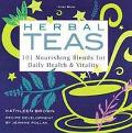 Herbal Teas 101 Nourishing Blends for Daily Health and Vitality