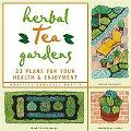 Herbal Tea Gardens 22 Plans for Your Enjoyment & Well-Being