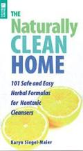 Naturally Clean Home Over 100 Safe and Easy Herbal Formulas for Nontoxic Cleaners