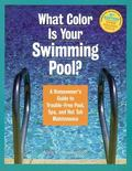 What Color Is Your Swimming Pool? A Homeowner's Guide to Trouble-Free Pool, Spa, and Hot Tub...