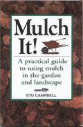 Mulch It! A Practical Guide to Using Mulch in the Garden and Landscape