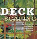 Deckscaping Gardening and Landscaping on and Around Your Deck