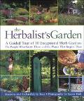 Herbalist's Garden A Guided Tour of 10 Exceptional Herb Gardens  The People Who Grow Them an...