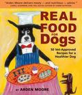 Real Food for Dogs 50 Vet-Approved Recipes to Please the Canine Gastronome