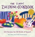 Classic Zucchini Cookbook 225 Recipes for All Kinds of Squash