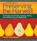 Big Book of Preserving the Harvest 150 Recipes for Freezing, Canning, Drying and Pickling Fr...