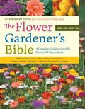 Flower Gardener's Bible Time-Tested Techniques, Creative Designs, and Perfect Plants for Col...