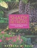 Shady Retreats 20 Plans for Colorful, Private Spaces in Your Backyard