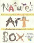 Nature's Art Box From T-Shirts to Twig Baskets, 65 Cool Projects for Crafty Kids to Make Wit...