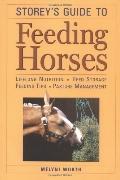 Storey's Guide to Feeding Horses Lifelong Nutrition, Feed Storage, Feeding Tips, Pasture Man...