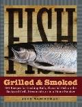 Fish Grilled & Smoked 150 Recipes for Cooking Rich, Flavorful Fish on the Backyard Grill, St...