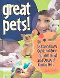 Great Pets! An Extraordinary Guide to More Than 60 Usual and Unusual Family Pets