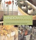 Window Boxes Indoors and Out ; 100 Projects & Planting Ideas for All Four Seasons