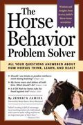 Horse Behavior Problem-Solver Your Questions Answered About How Horses Think, Learn , and React