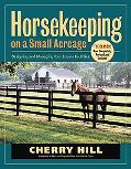 Horsekeeping On A Small Acreage Designing and Managing Your Equine Facilities