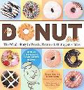 Donut Book The Whole Story in Words, Pictures & Outrageous Tales