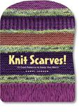 Knit Scarves! 160 Cool Patterns to Keep You Warm