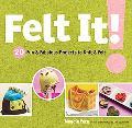 Felt It! 20 Fun & Fabulous Projects to Knit & Felt