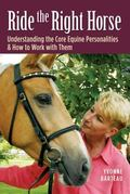 Ride the Right Horse Understanding the Core Equine Personalities & How to Work With Them