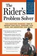 Rider's Problem Solver your Questions Answered  How to Improve Your Skills, overcome your fe...