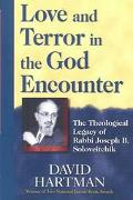 Love and Terror in the God Encounter The Theological Legacy of Rabbi Joseph B. Soloveitchik