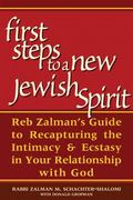 First Steps to a New Jewish Spirit Reb Zalman's Guide to Recapturing Intimacy & Ecstasy in Y...