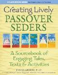 Creating Lively Passover Seders A Sourcebook of Engaging Tales, Texts & Activities