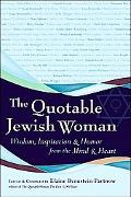 Quotable Jewish Woman Wisdom, Inspiration and Humor from the Mind and Heart