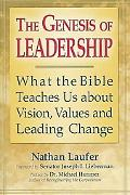 Genesis of Leadership What the Bible Teaches Us about Vision, Values and Leading Change