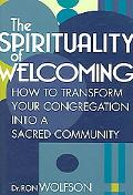 Spirituality Of Welcoming How to Transform Your Congregation into a Sacred Community