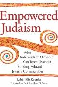 Empowered Judaism: What Independent Minyanim Can Teach Us about Building Vibrant Jewish Comm...