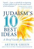 Judaism's Ten Best Ideas : A Brief Guide for Seekers