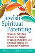 Jewish Spiritual Parenting : Wisdom, Activities, Rituals and Prayers for Raising Children wi...