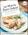 Just What the Doctor Ordered Diabetes Cookbook : A Doctor's Approach to Eating Well with Dia...