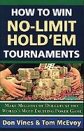 How To Win No-limit Hold'em Tournaments Make Millions of Dollars at the World's Most Excitin...
