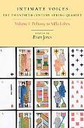 Intimate Voices: The Twentieth-Century String Quartet: Volume 1: Debussy to Villa-Lobos (Eas...