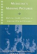 Medicine's Moving Pictures: Medicine, Health, and Bodies in American Film and Television