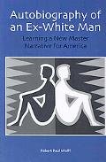 Autobiography of an Ex-White Man: Learning a New Master Narrative for America