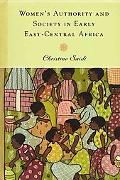 Women's Authority and Society in Early East-Central Africa (Rochester Studies in African His...