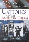Restless in the Promised Land Catholics and the American Dream  Character Studies of a Spiri...