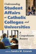 Understanding Student Affairs at Catholic Colleges and Universities A Comprehensive Resource