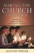 Making the Church Our Own How We Can Reform the Catholic Church from the Ground Up