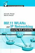 802.11 WLANs and IP Networking Security, QoS, and Mobility